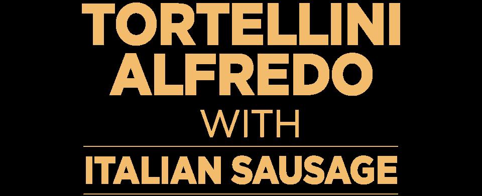 Tortellini Alfredo with Italian Sausage