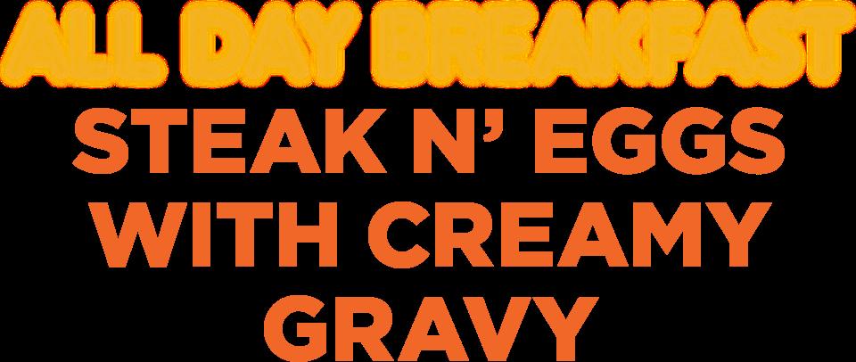 All Day Breakfast Steak N' Eggs With Creamy Gravy