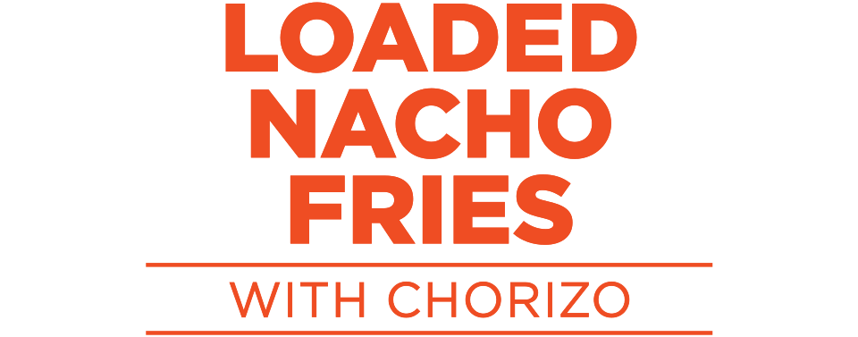 Loaded Nacho Fries with Chorizo