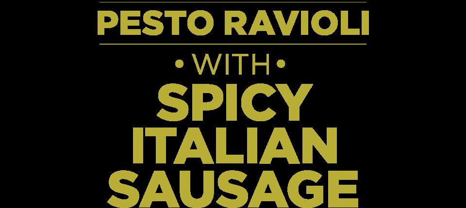Pesto Ravioli with Spicy Italian Sausage